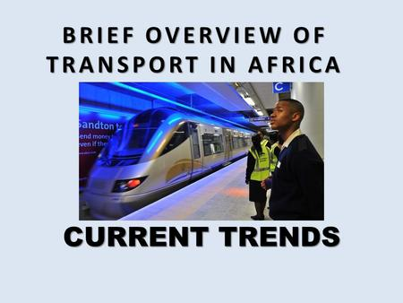 BRIEF OVERVIEW OF TRANSPORT IN AFRICA CURRENT TRENDS.