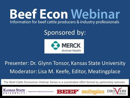 Sponsored by: Presenter: Dr. Glynn Tonsor, Kansas State University Moderator: Lisa M. Keefe, Editor, Meatingplace.