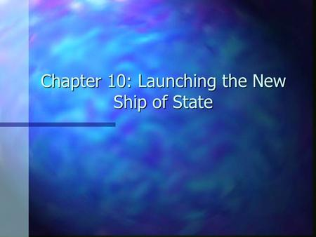 Chapter 10: Launching the New Ship of State. Why Bill of Rights? All thirteen states had to ratify the Constitution All thirteen states had to ratify.
