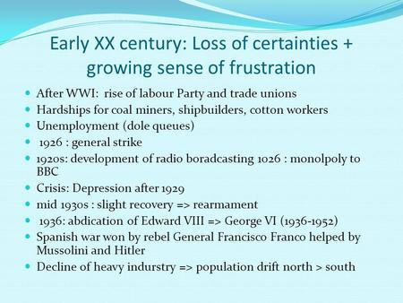 Early XX century: Loss of certainties + growing sense of frustration After WWI: rise of labour Party and trade unions Hardships for coal miners, shipbuilders,