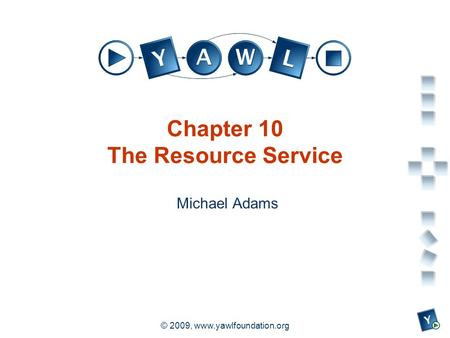 A university for the world real R © 2009, www.yawlfoundation.org Chapter 10 The Resource Service Michael Adams.