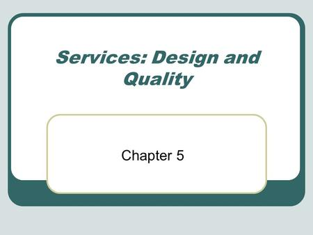 Services: Design and Quality Chapter 5. Distinctive Characteristics of Services Customer participation Simultaneity Perishability Intangibility Heterogeneity.