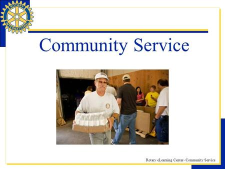 Rotary eLearning Center- Community Service Community Service.