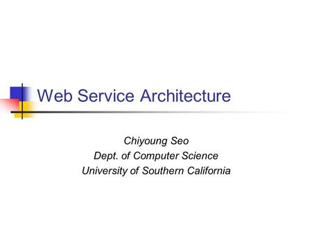 Web Service Architecture Chiyoung Seo Dept. of Computer Science University of Southern California.