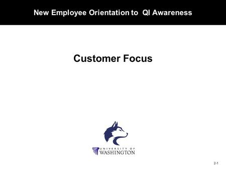 CUSTOMERVIDEOSTANDARDSWHAT IS C.S. 2-1 New Employee Orientation to QI Awareness Customer Focus.
