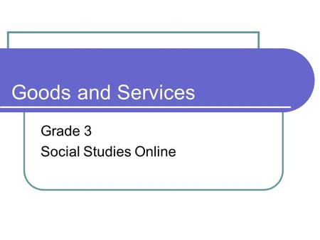 Goods and Services Grade 3 Social Studies Online.