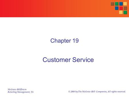 McGraw-Hill/Irwin Retailing Management, 7/e © 2008 by The McGraw-Hill Companies, All rights reserved. Chapter 19 Customer Service.