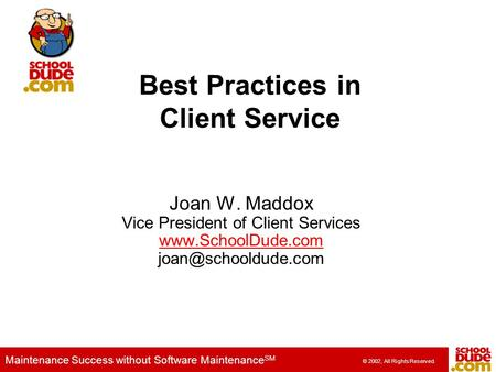 Maintenance Success without Software Maintenance SM © 2002, All Rights Reserved. Joan W. Maddox Vice President of Client Services