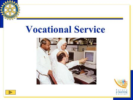 Vocational Service. Vocational Service, the second Avenue of Service, promotes high ethical standards in businesses and professions, recognizes the worthiness.