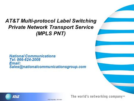 AT&T Proprietary Information AT&T Multi-protocol Label Switching Private Network Transport Service (MPLS PNT) National Communications Tel: 866-624-2008.