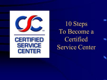 10 Steps To Become a Certified Service Center. What Is the Certified Service Center Program? Program to help identify those facilities that are most likely.