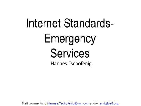 Internet Standards- Emergency Services Hannes Tschofenig Mail comments to and/or