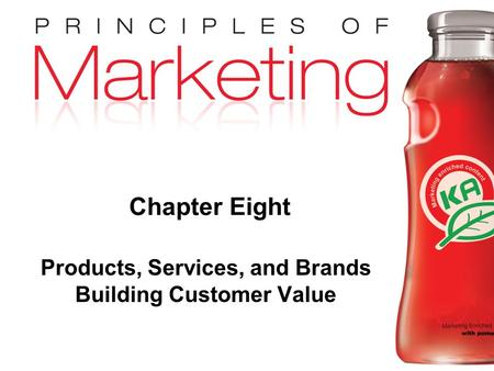 Chapter 8 - slide 1 Copyright © 2009 Pearson Education, Inc. Publishing as Prentice Hall Chapter Eight Products, Services, and Brands Building Customer.