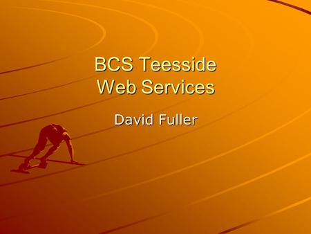 BCS Teesside Web Services David Fuller. What I will cover What are Web Services? What is SOA? What is BPEL? Demonstrate the construction of a web service.