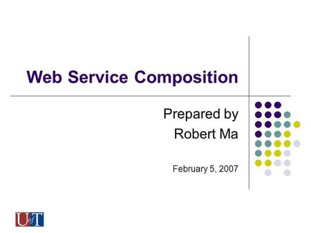 Web Service Composition Prepared by Robert Ma February 5, 2007.