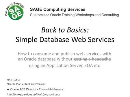 Back to Basics: Simple Database Web Services How to consume and publish web services with an Oracle database without getting a headache using an Application.