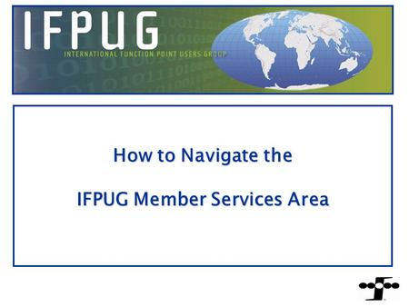 How to Navigate the IFPUG Member Services Area 1.