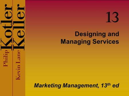 <strong>Designing</strong> and Managing Services Marketing Management, 13 th ed 13.