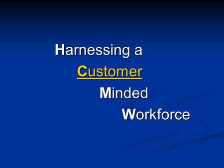 Harnessing a Customer Customer Minded Workforce. Customer Service Challenge your paradigm of customer service... Foster a culture of customer service.