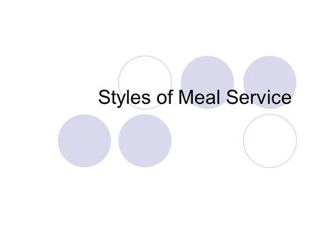Styles of Meal Service. Family Service Popular for everyday meals at home. Main advantage – all serve themselves. Disadvantages: portion control, food.