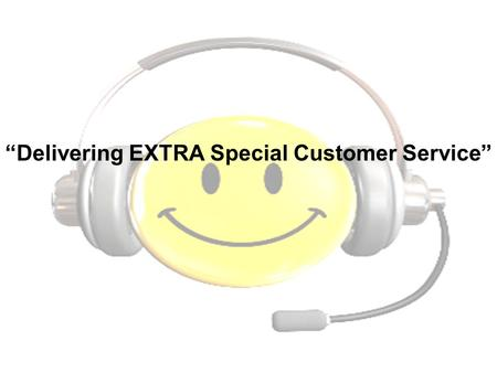 Delivering EXTRA Special Customer Service. Why are you here? Take a moment, right now, and do something that most people rarely (if ever) do: Think.