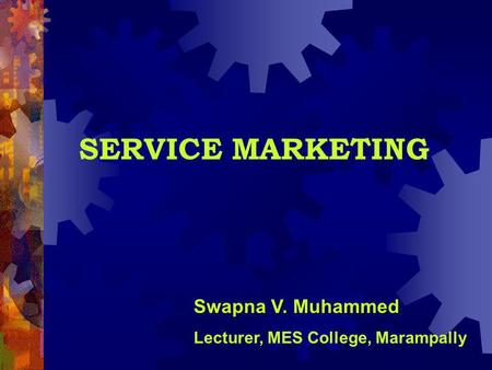 SERVICE MARKETING Swapna V. Muhammed Lecturer, MES College, Marampally.