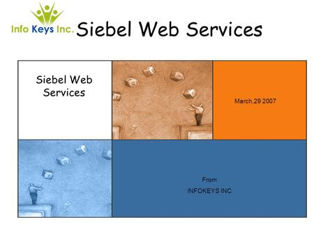 Siebel Web Services March,29 2007 Siebel Web Services From INFOKEYS INC.