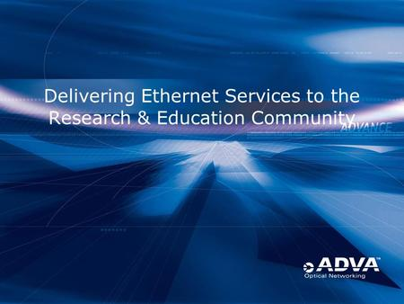 Delivering Ethernet Services to the Research & Education Community.