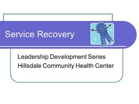 Service Recovery Leadership Development Series Hillsdale Community Health Center.
