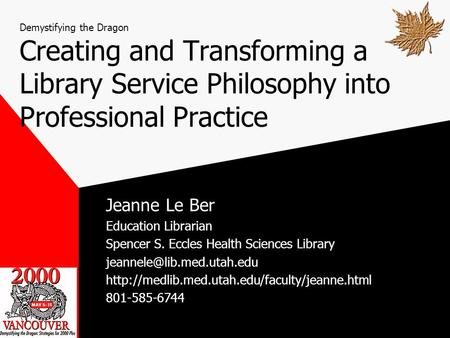 Demystifying the Dragon Creating and Transforming a Library Service Philosophy into Professional Practice Jeanne Le Ber Education Librarian Spencer S.