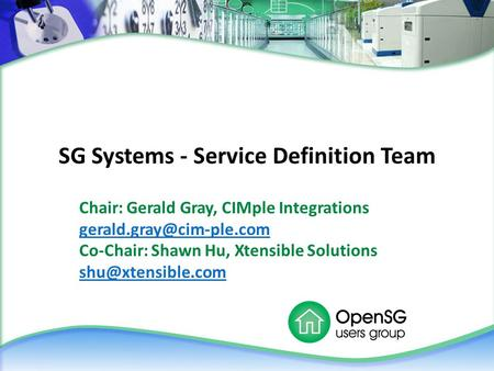 SG Systems - Service Definition Team Chair: Gerald Gray, CIMple Integrations Co-Chair: Shawn Hu, Xtensible Solutions