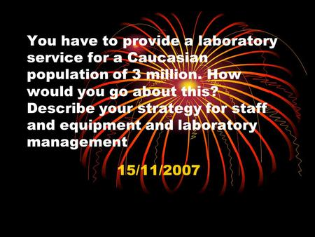 You have to provide a laboratory service for a Caucasian population of 3 million. How would you go about this? Describe your strategy for staff and equipment.