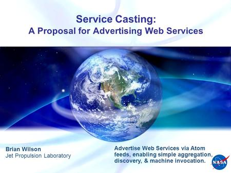 Wilson 1 ESDSWG Meeting, Philadelphia, PA, Oct. 21-23, 2008 Service Casting: A Proposal for Advertising Web Services Brian Wilson Jet Propulsion Laboratory.