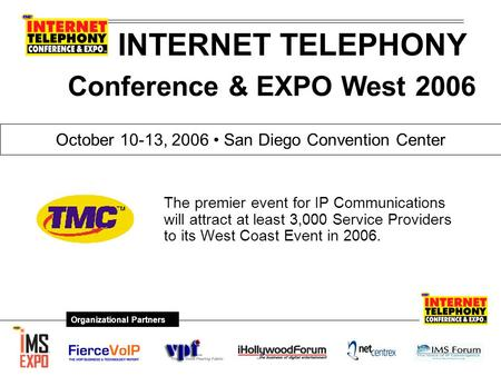 INTERNET TELEPHONY The premier event for IP Communications will attract at least 3,000 Service Providers to its West Coast Event in 2006. October 10-13,