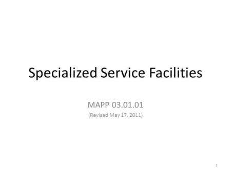 Specialized Service Facilities MAPP 03.01.01 (Revised May 17, 2011) 1.