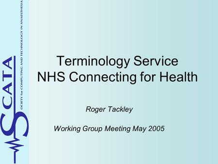Terminology Service NHS Connecting for Health Roger Tackley Working Group Meeting May 2005.