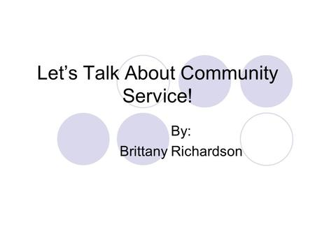 Lets Talk About Community Service! By: Brittany Richardson.