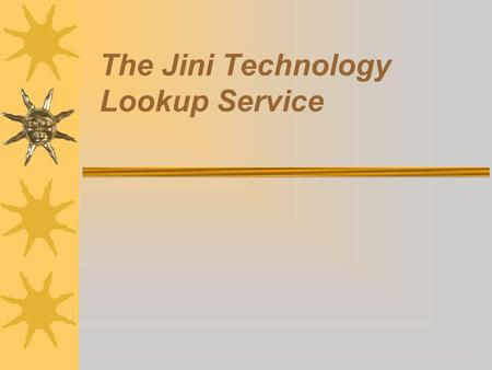 The Jini Technology Lookup Service. How Does It Work Services and clients find a lookup service using the discovery protocol Services advertise themselves.