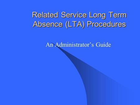 Related Service Long Term Absence (LTA) Procedures An Administrators Guide.