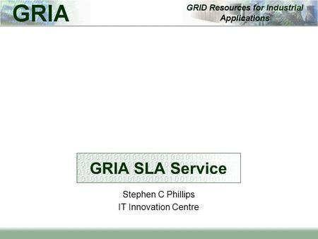GRIA SLA Service Stephen C Phillips IT Innovation Centre.