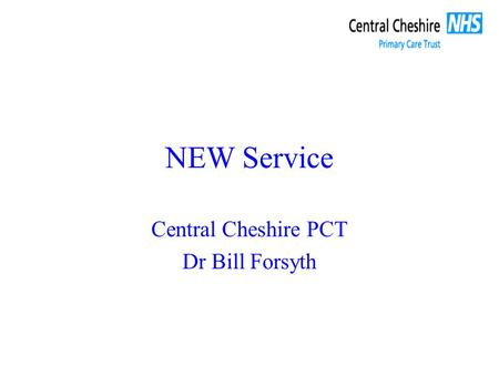 NEW Service Central Cheshire PCT Dr Bill Forsyth.