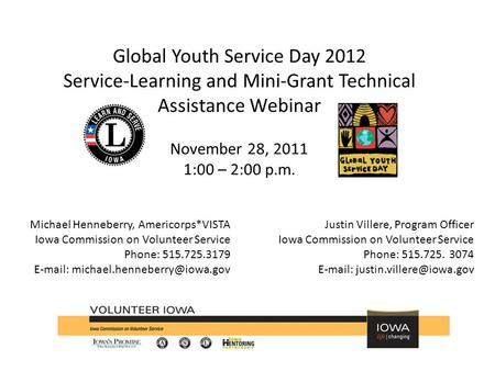 Global Youth Service Day 2012 Service-Learning and Mini-Grant Technical Assistance Webinar November 28, 2011 1:00 – 2:00 p.m. Michael Henneberry, Americorps*VISTA.