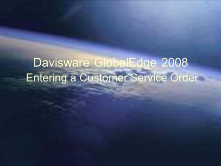 Davisware GlobalEdge 2008 Entering a Customer Service Order.