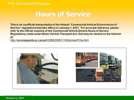 MTO Enforcement Program October 6, 2006 This is an unofficial interpretation of the federal Commercial Vehicle Drivers Hours of Service regulations that.