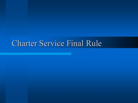 Charter Service Final Rule. Goals Flexibility Clarity Transparency.