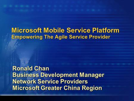 Microsoft Mobile Service Platform Empowering The Agile Service Provider Ronald Chan Business Development Manager Network Service Providers Microsoft Greater.