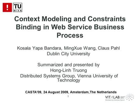 1 Context Modeling and Constraints Binding in Web Service Business Process Kosala Yapa Bandara, MingXue Wang, Claus Pahl Dublin City University Summarized.