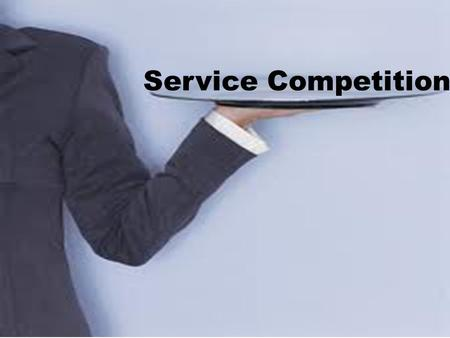 Service Competition. Service Competition can be tricky to separate yourself from the competition – Pretty much every business has some service component.