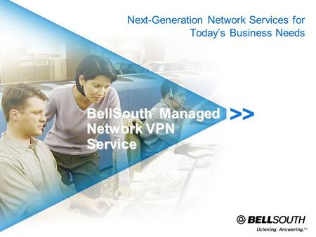 BellSouth ® Managed Network VPN Service Next-Generation Network Services for Todays Business Needs.