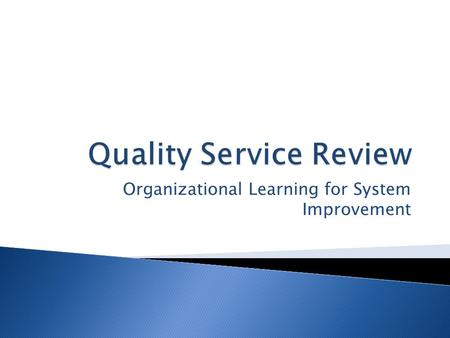 Organizational Learning for System Improvement. The Philadelphia Department of Human Services mission is to provide and promote safety, permanency, and.